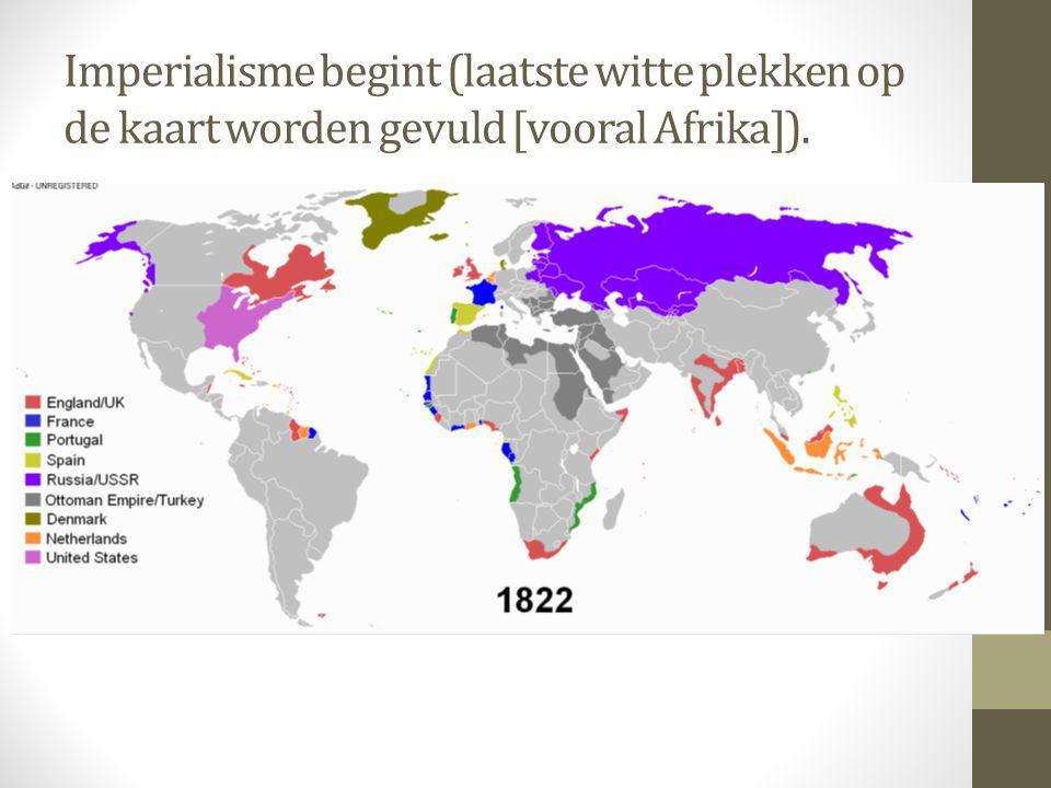 Imperialisme begint (laatste witte plekken op de kaart worden gevuld [vooral Afrika]).